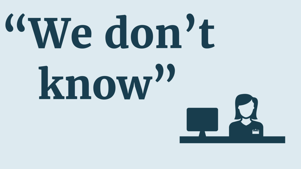 """""""We don't know"""""""