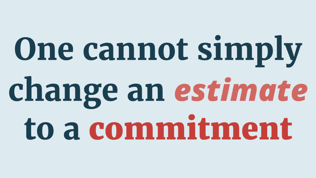 One cannot simply change an estimate to a commi...