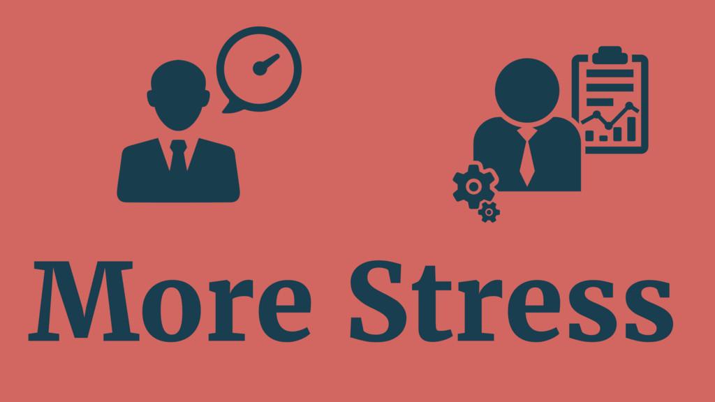 More Stress