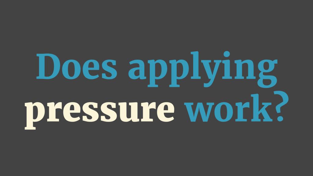 Does applying pressure work?