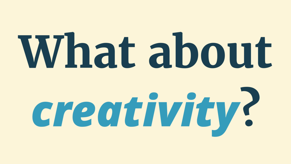 What about creativity?