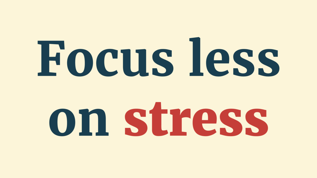 Focus less on stress