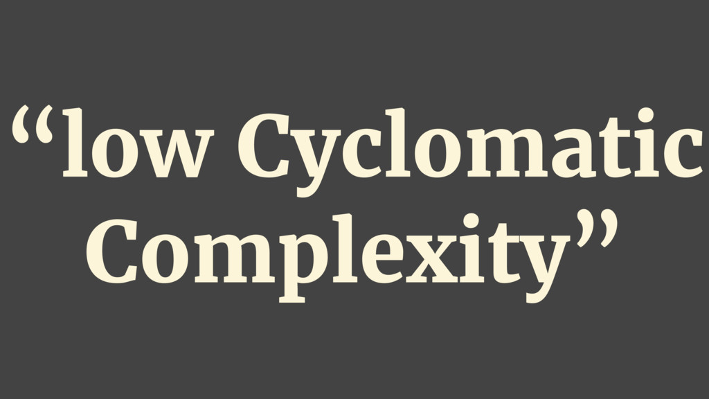 """""""low Cyclomatic Complexity"""""""