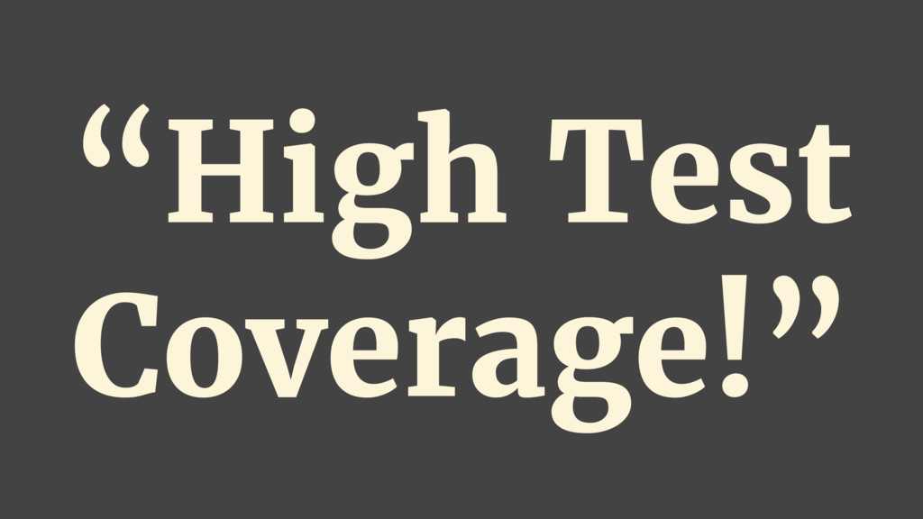 """""""High Test Coverage!"""""""