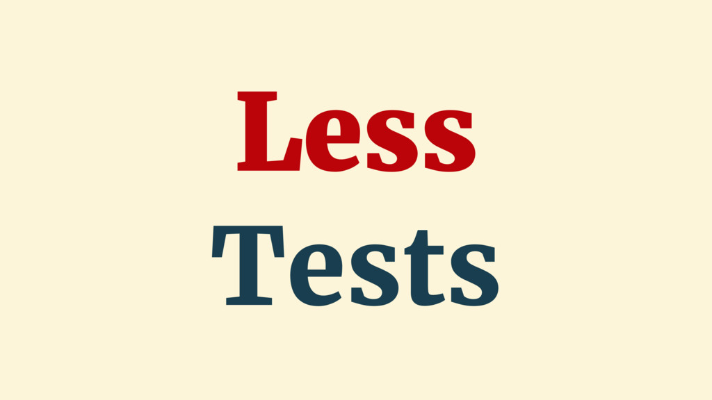 Less Tests