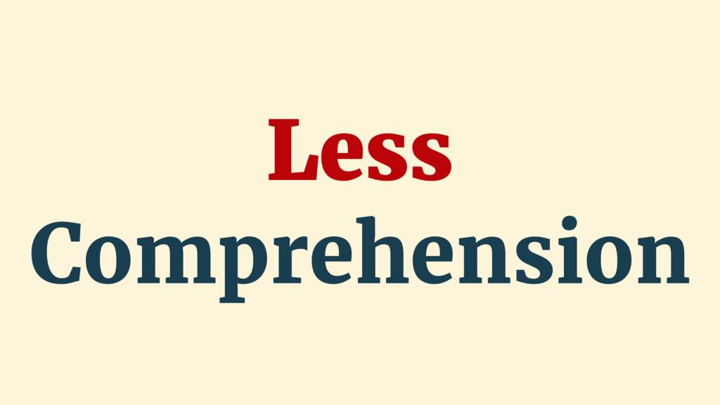 Less Comprehension