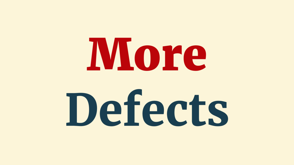 More Defects