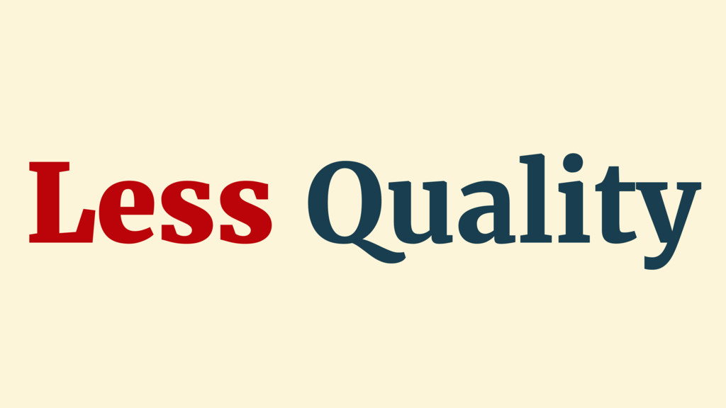 Less Quality