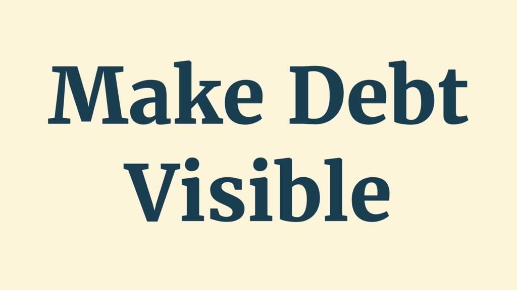 Make Debt Visible