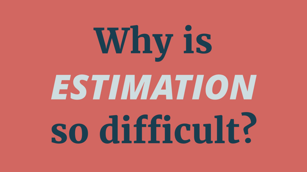 Why is ESTIMATION so difficult?