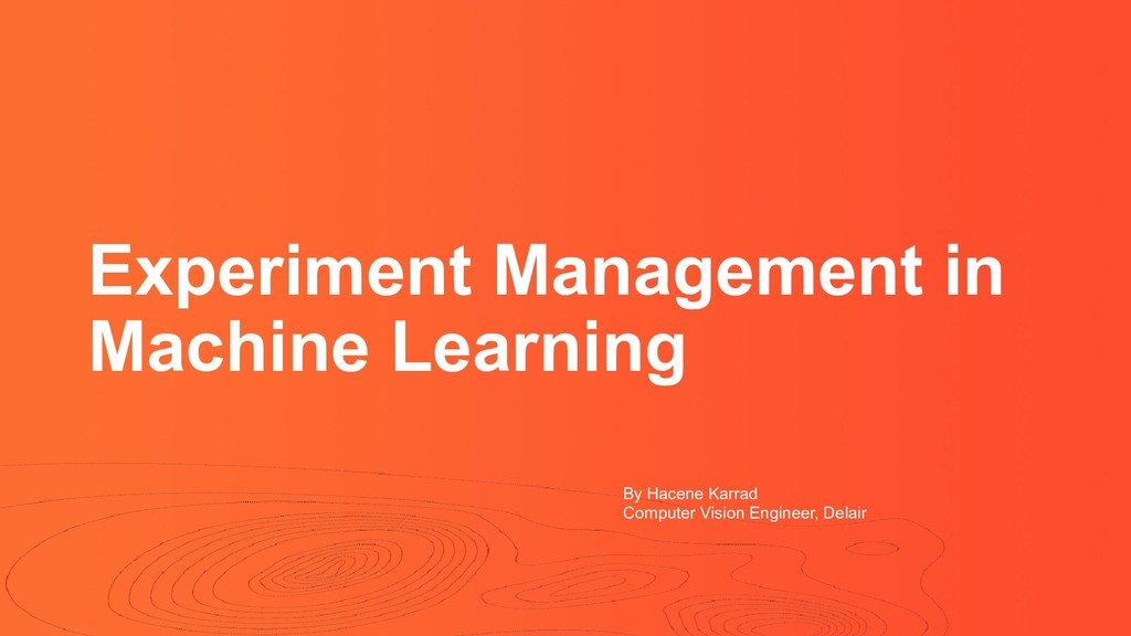 Experiment Management in Machine Learning By Ha...