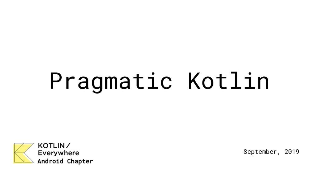 Pragmatic Kotlin Android Chapter September, 2019