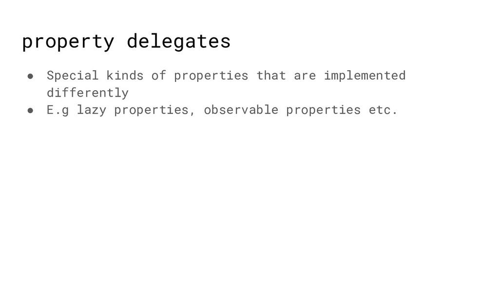 property delegates ● Special kinds of propertie...