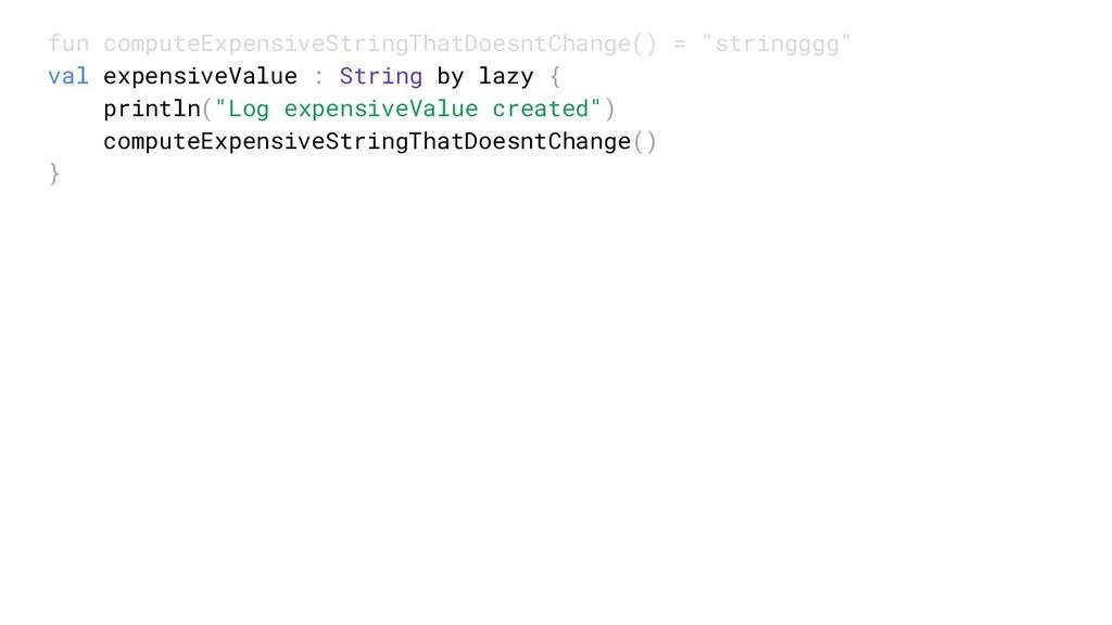 fun computeExpensiveStringThatDoesntChange() = ...