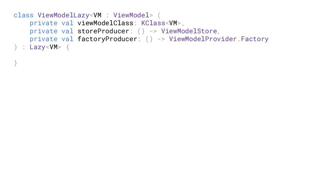 class ViewModelLazy<VM : ViewModel> ( private v...