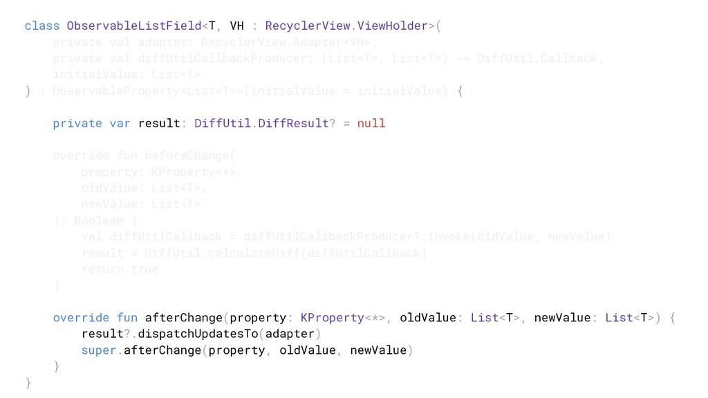 class ObservableListField<T, VH : RecyclerView....