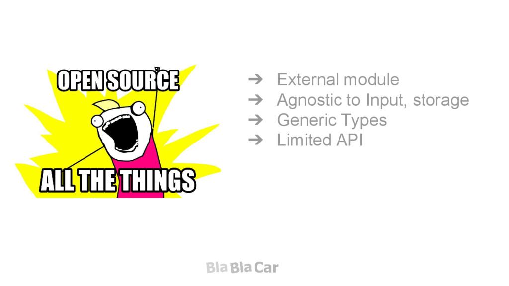 ➔ External module ➔ Agnostic to Input, storage ...
