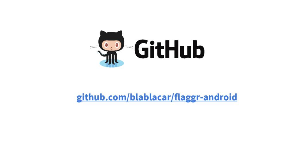 github.com/blablacar/flaggr-android