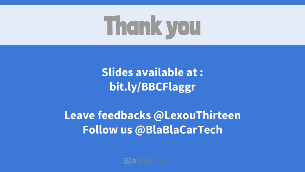 Slides available at : bit.ly/BBCFlaggr Leave fe...