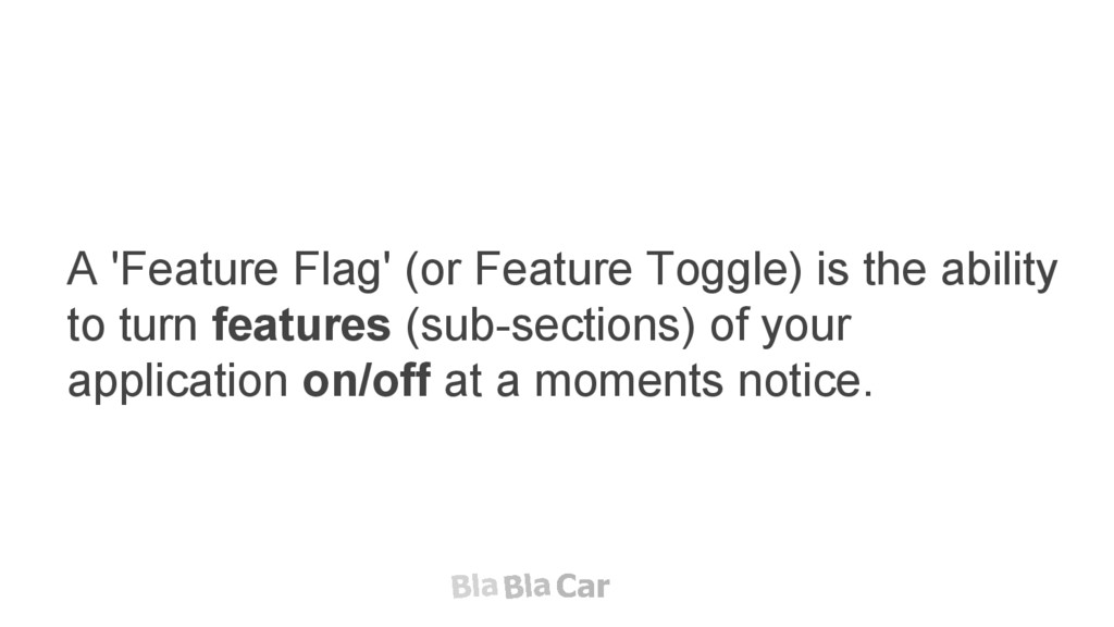 A 'Feature Flag' (or Feature Toggle) is the abi...