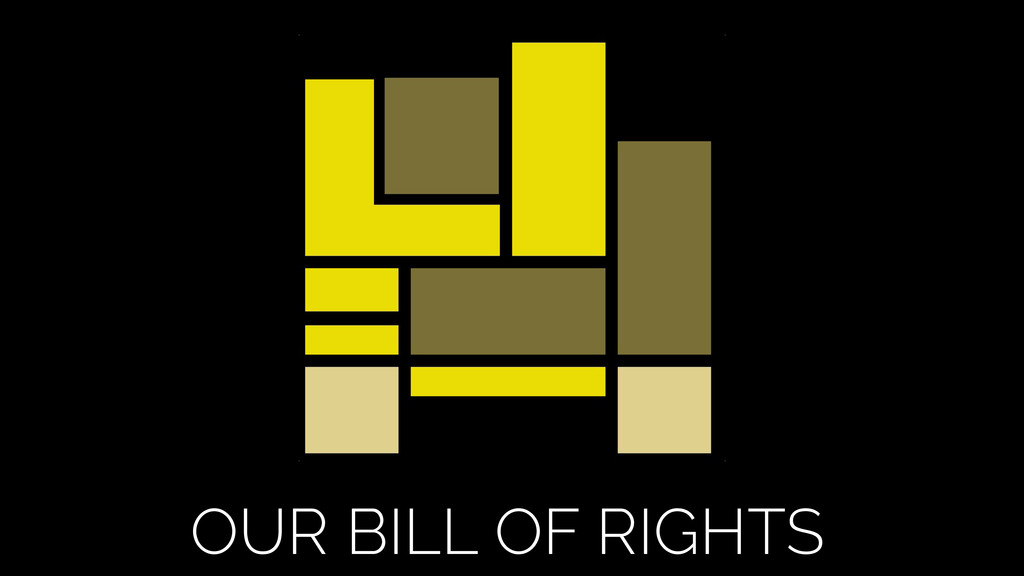Our Bill of Rights OUR BILL OF RIGHTS