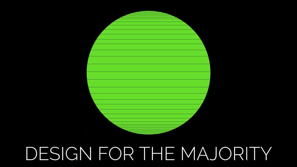 DESIGN FOR THE MAJORITY