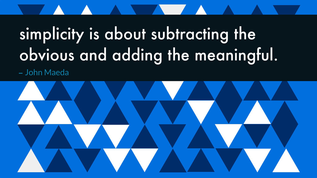 simplicity is about subtracting the obvious and...