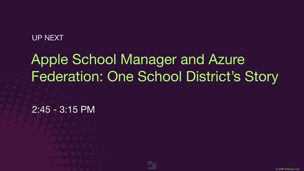 © JAMF Software, LLC Apple School Manager and A...