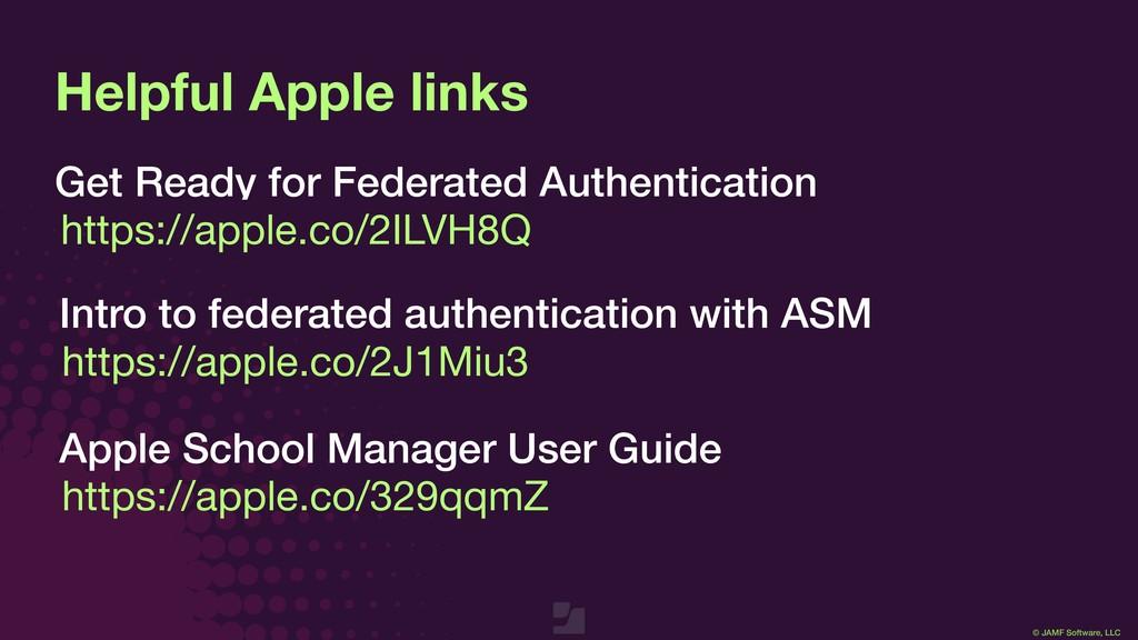 © JAMF Software, LLC Helpful Apple links Get Re...