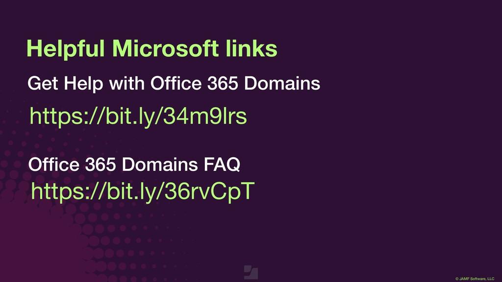© JAMF Software, LLC Helpful Microsoft links Ge...