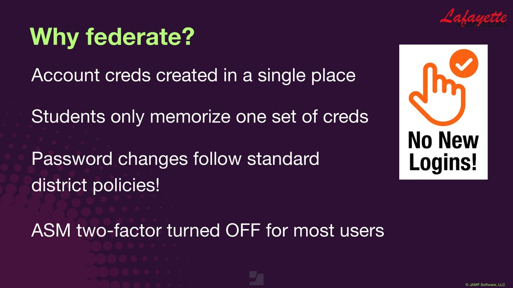 © JAMF Software, LLC Why federate? Account cred...