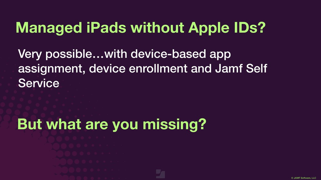 © JAMF Software, LLC Managed iPads without Appl...