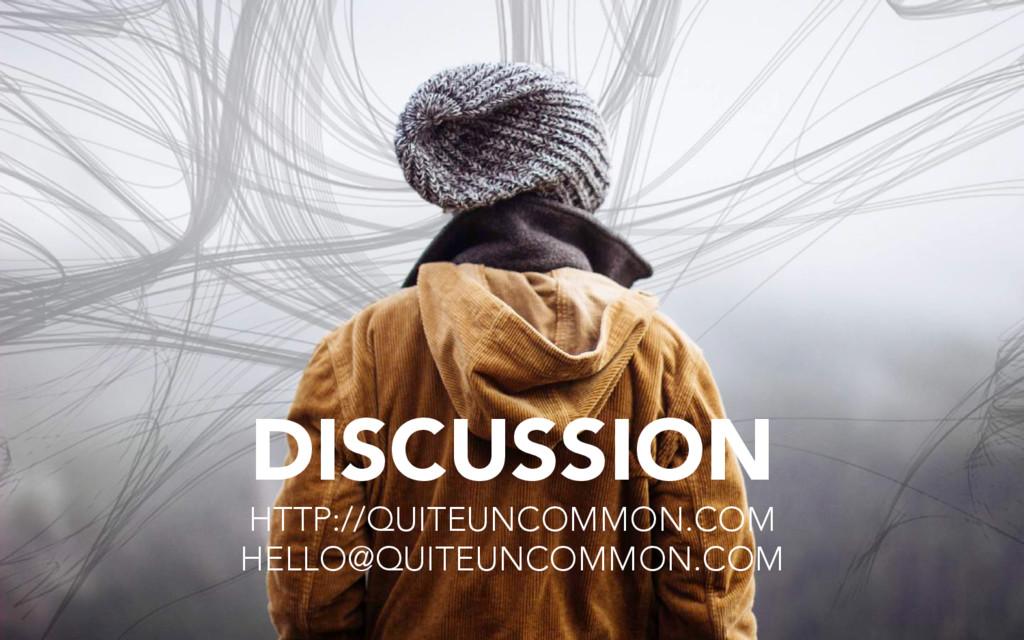DISCUSSION HTTP://QUITEUNCOMMON.COM HELLO@QUITE...