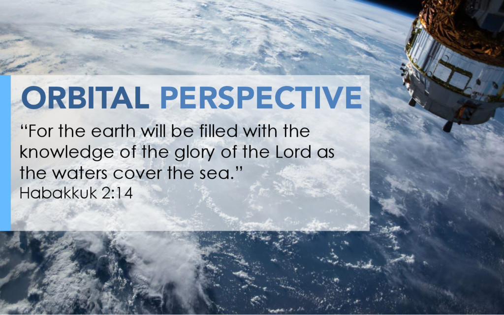 """ORBITAL PERSPECTIVE """"For the earth will be fill..."""