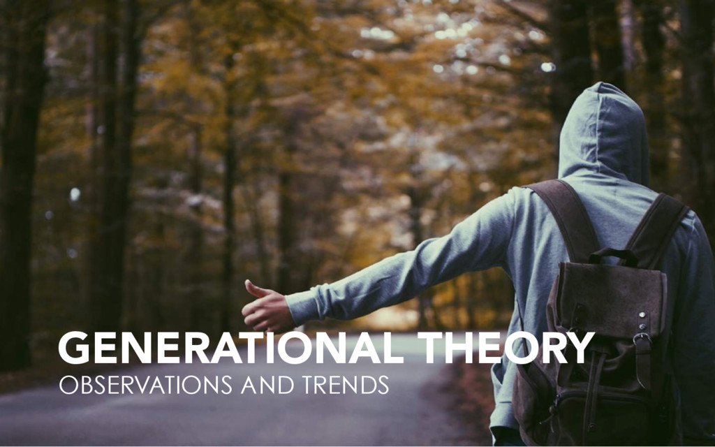 GENERATIONAL THEORY OBSERVATIONS AND TRENDS