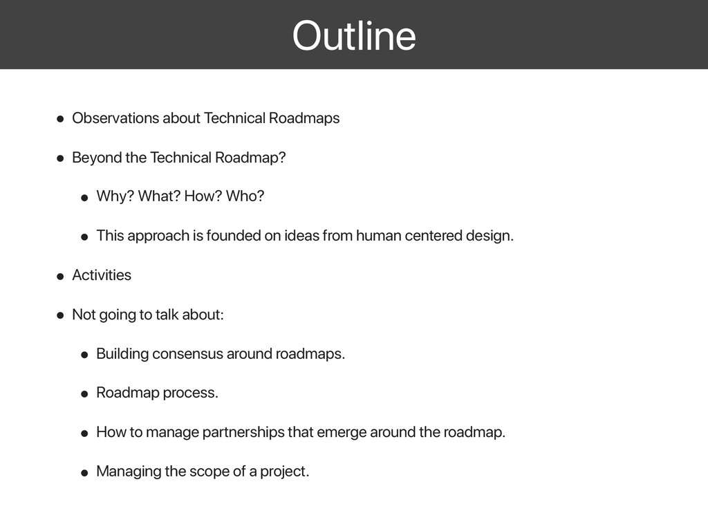 Outline • Observations about Technical Roadmaps...