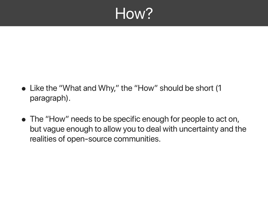 "How? • Like the ""What and Why,"" the ""How"" shoul..."