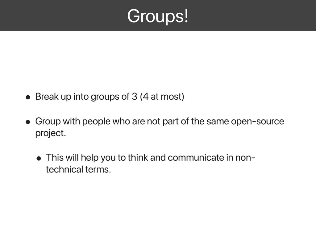 Groups! • Break up into groups of 3 (4 at most)...