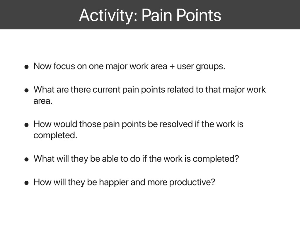 Activity: Pain Points • Now focus on one major ...