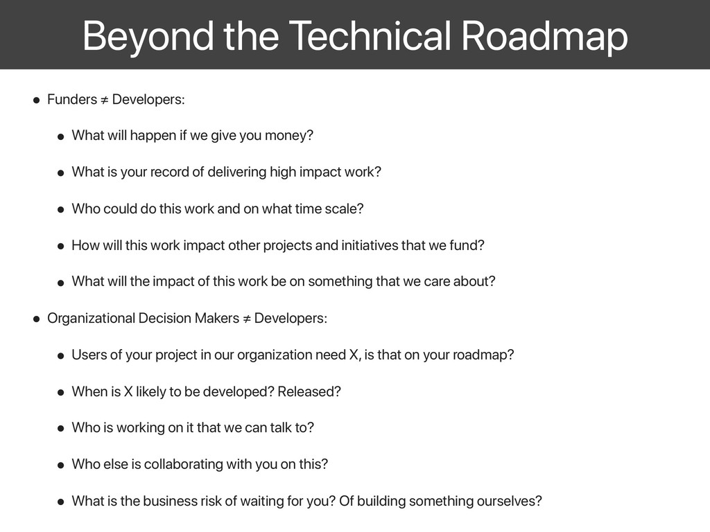 Beyond the Technical Roadmap • Funders ≠ Develo...