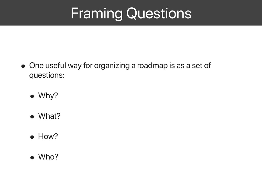 Framing Questions • One useful way for organizi...