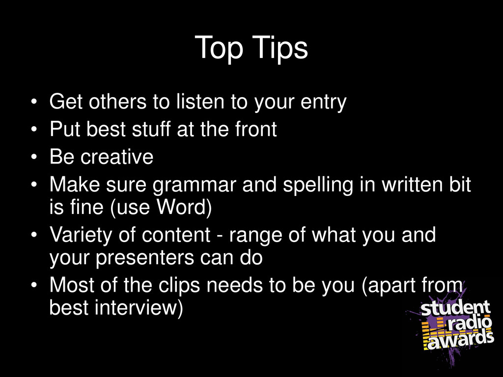 Top Tips • Get others to listen to your entry •...