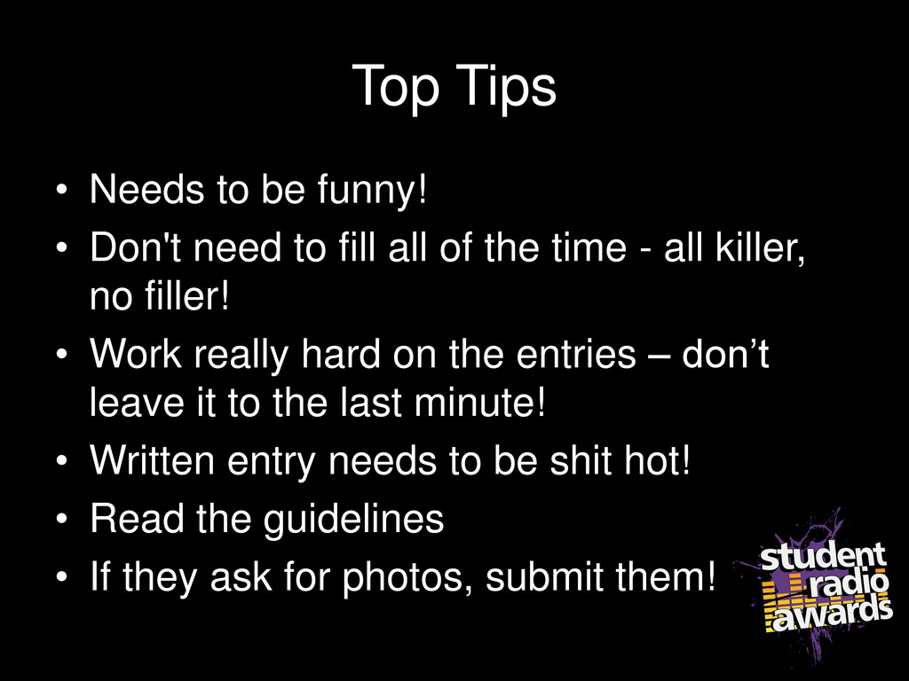 Top Tips • Needs to be funny! • Don't need to f...