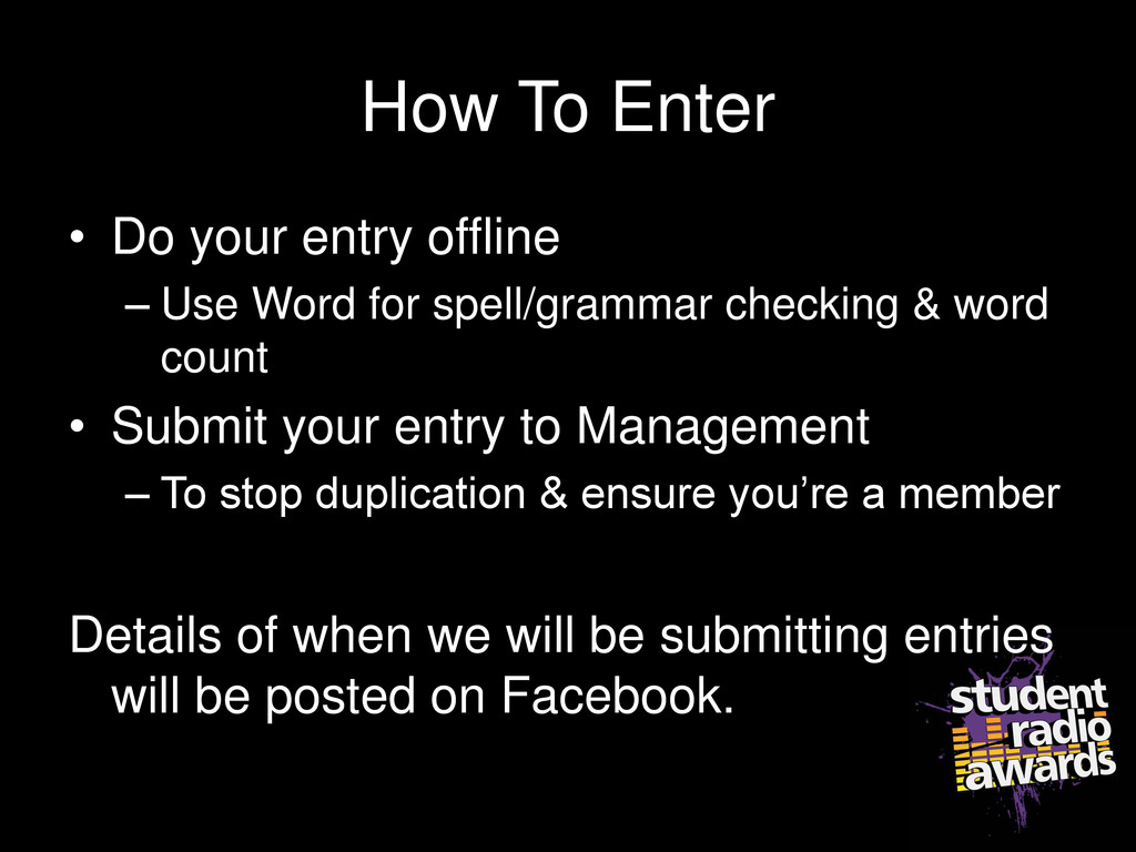 How To Enter • Do your entry offline – Use Word...