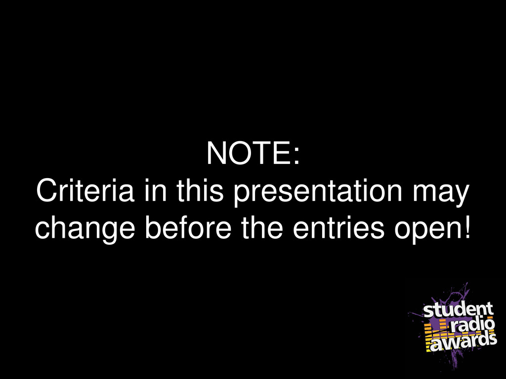 NOTE: Criteria in this presentation may change ...