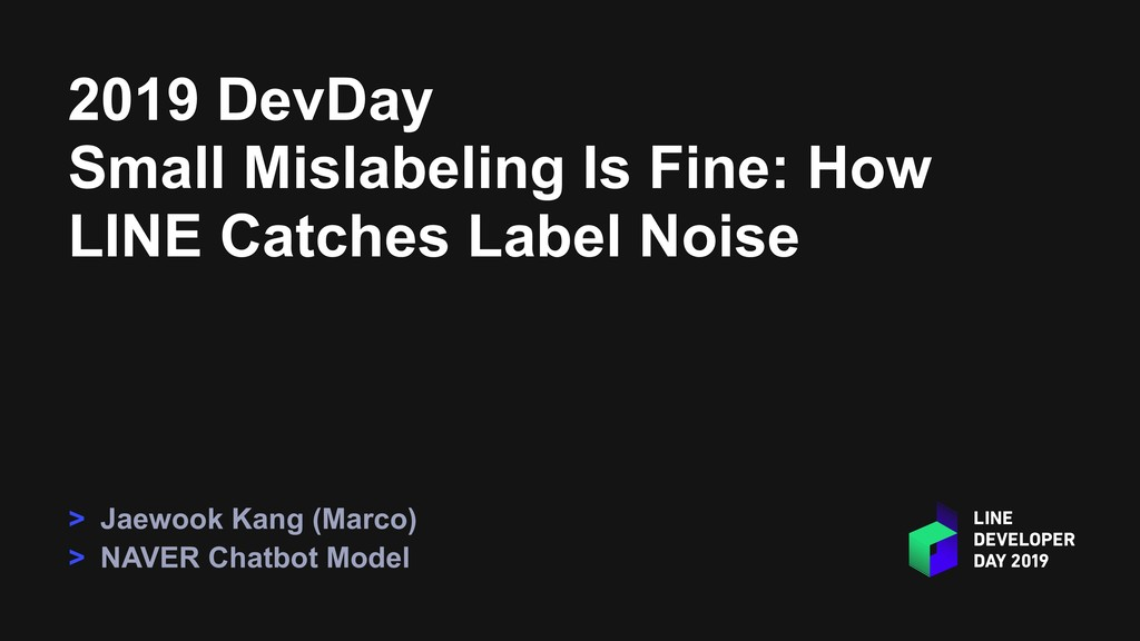 2019 DevDay Small Mislabeling Is Fine: How LINE...