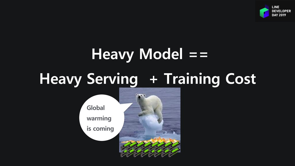 Heavy Model == Heavy Serving + Training Cost Gl...