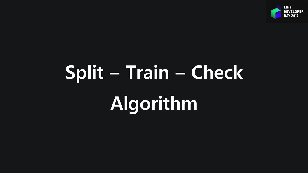 Split – Train – Check Algorithm