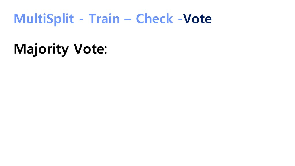 MultiSplit - Train – Check -Vote Majority Vote: