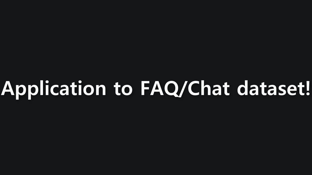 Application to FAQ/Chat dataset!
